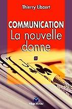 Communication : La nouvelle donne by Thierry…