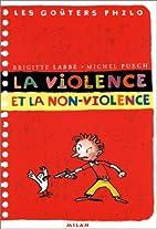 La violence et la non-violence by Brigitte…