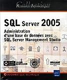 couverture du livre SQL Server 2005: Administration d'une base de données avec SQL Server Management Studio