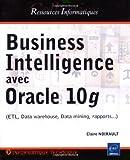 couverture du livre Business Intelligence avec Oracle 10g : ETL, Data warehouse, Data mining, rapports...