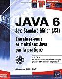 couverture du livre Java 6 : Entraînez-vous et maîtrisez Java par la pratique
