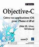 couverture du livre Objective-C : Créez vos applications iOS pour iPhone et iPad (Mac OS, Linux, Windows)