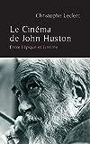 Le cinéma de John Huston : entre l'épique et l'intime / Christophe Leclerc