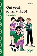 Qui veut jouer au foot ? - Myriam Gallot