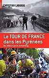 Le tour de France dans les Pyrénées : de 1910 à Lance Armstrong / Christian Laborde