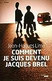 Comment je suis devenu Jacques Brel : roman / Jean-Hugues Lime