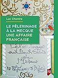 Le Pèlerinage à La Mecque une affaire française