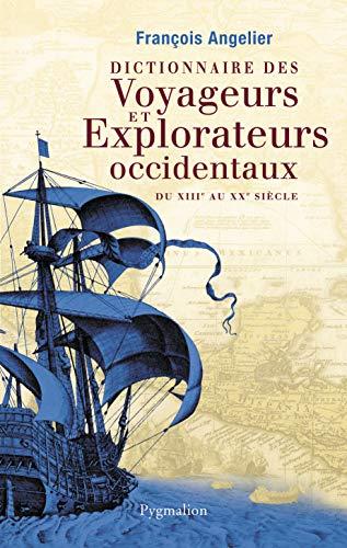 Dictionnaire des voyageurs et explorateurs occidentaux du XIIIe au XXe siècle