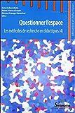 Questionner l'espace : les méthodes de recherche en didactiques / Cora Cohen-Azria, Marie-Pierre Chopin, Denise Orange-Ravachol (dir.)