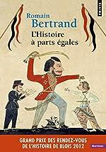 L'Histoire à parts égales. Récits d'une rencontre, Orient-Occident (XVIe-XVIIe siècle) - Romain Bertrand