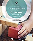 Le développement global de l'enfant de 0 à 6 ans en contextes éducatifs