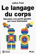 Le langage du corps by Julius Fast