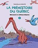 La préhistoire du Québec. 1 / Dinosaures et animaux disparus