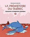 La préhistoire du Québec. 3, Cataclysmes et changements climatiques