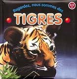 Regardez, nous sommes des tigres