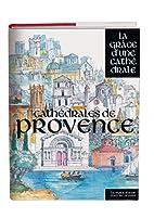 Cathédrales de Provence - La grâce d'une…