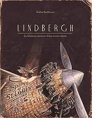 Lindbergh : La fabuleuse aventure d'une…