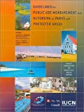 Guidelines for public use measurement and reporting at parks and protected areas / Kenneth E. Hornback, Paul F.J. Eagles