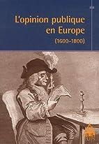 L'opinion publique en Europe : (1600-1800)…