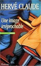 Une image irréprochable by Hervé Claude