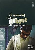 Je mourrai pas gibier by Guillaume…