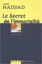 Le secret de l'immortalité by Hubert Haddad