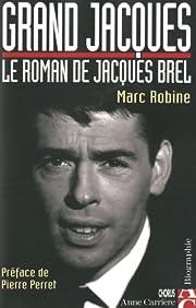 Grand Jacques: Le roman de Jacques Brel…