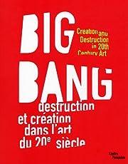Big Bang: Destruction Et Creation Dans L'art…