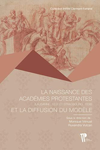 La naissance des académies protestantes, Lausanne, 1537 - Strasbourg, 1538 et la diffusion du modèle