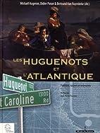 Les Huguenots et l'Atlantique : Volume…