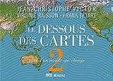 Le dessous des cartes. Jean-Christophe Victor, Virginie Raisson, Frank Tétart ; cartographie, Frédéric Lernoud