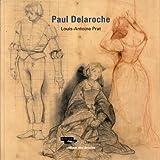 Paul Delaroche. / Louis-Antoine Prat