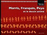 Morris, Franquin, Peyo et le dessin animé / Philippe Capart, Erwin Dejasse
