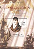 François Péron 1775-1810 : et l'expédition du commandant Nicolas Baudin : Les français à la découverte de l'Australie / Georges Rigondet