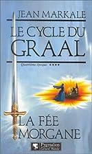 Le Cycle du Graal, tome 4 : La Fée Morgane…