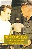 Nicholas Ray / par Jean Wagner
