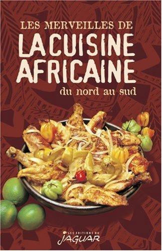 les merveilles de la cuisine africaine du nord au sud details. Black Bedroom Furniture Sets. Home Design Ideas