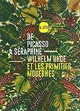De Picasso à Séraphine : Wilhelm Uhde et les primitifs modernes. / LaM, Lille métropole, musée d'art moderne, d'art contemporain et d'art brut