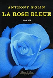 La rose bleue de Anthony Eglin