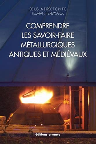 Comprendre les savoir-faire métallurgiques antiques et médiévaux