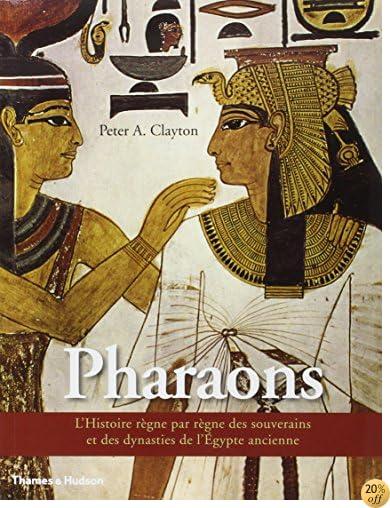Les Pharaons Lhistoire Regne Par Regne Des Souverains Et Des ...