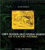 Le cliché-verre : Corot-Delacroix-Millet-Rousseau-Daubigny