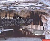 Exotic Retreats:: ECO Resort Design From Barefoot Sophistication To Luxury Pad