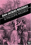 Le philosophe amoureux / by Jean-Jacques Rousseau ; préface de Valérie Cossy