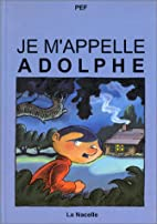 Je m'appelle Adolphe by Pef