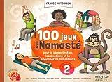 100 jeux avec namasté : pour la concentration, les émotions et la socialisation des enfants