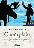 Sur les traces de Champlain : un voyage extraordinaire en 24 tableaux
