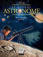 Je deviens astronome by Pierre Chastenay