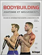 Bodybuilding : anatomie et mouvements by…