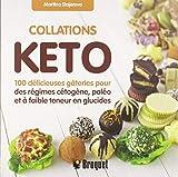 Collations keto : 100 délicieuses gâteries pour des régimes cétogène, paléo et à faible teneur en glucides